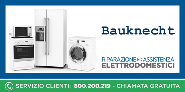 Assistenza e Riparazioni Rapide e Veloci Elettrodomestici Bauknecht a Napoli, Caserta e Pozzuoli