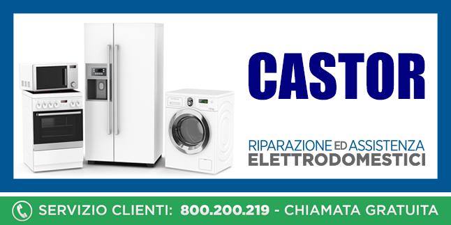 Assistenza e Riparazioni Rapide e Veloci Elettrodomestici Castor a Napoli, Caserta e Pozzuoli