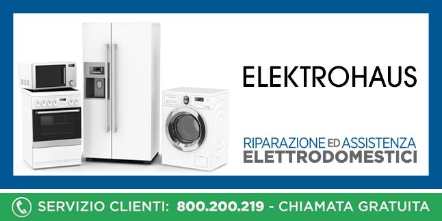 Assistenza e Riparazioni Rapide e Veloci Elettrodomestici Eleltrohaus a Napoli, Caserta e Pozzuoli