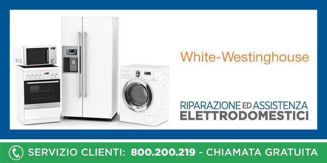 Assistenza e Riparazioni Rapide e Veloci Elettrodomestici White-Westinghouse a Napoli, Caserta e Pozzuoli